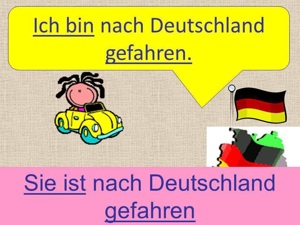 Ich bin nach Deutschland gefahren.