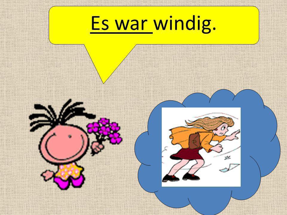 Es war windig.
