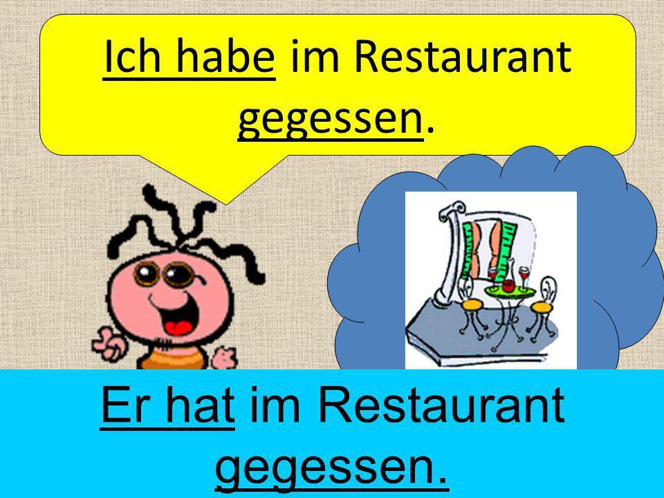 Ich habe im Restaurant gegessen.