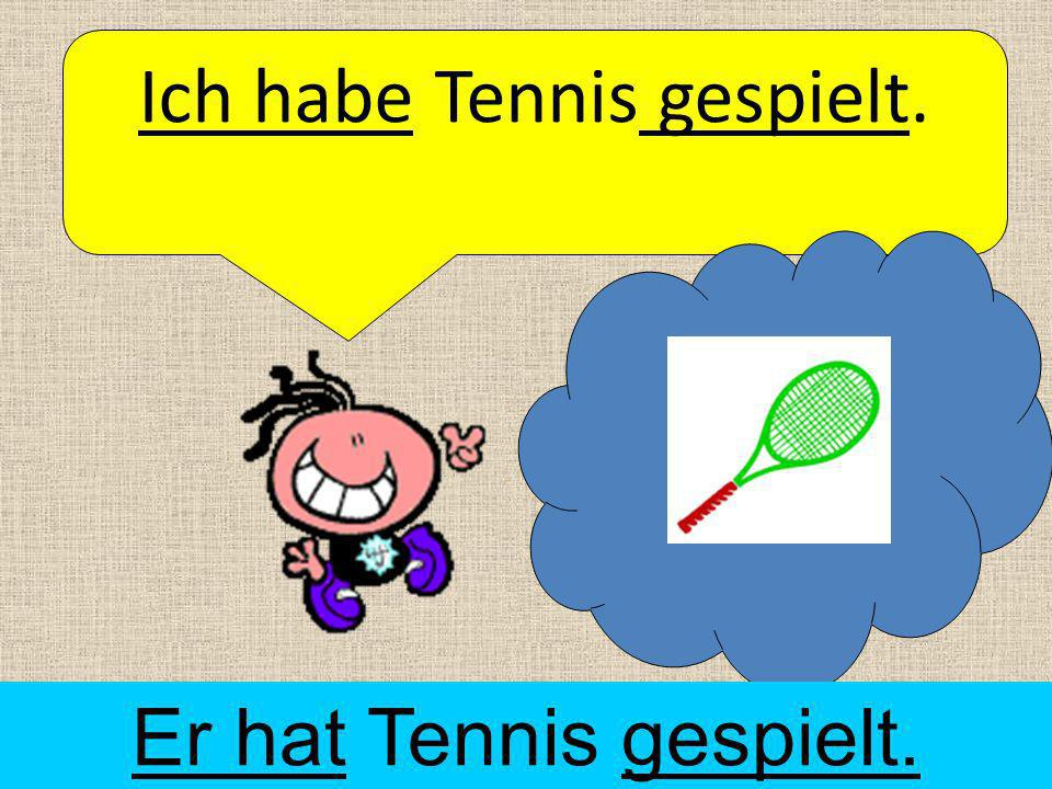 Ich habe Tennis gespielt.