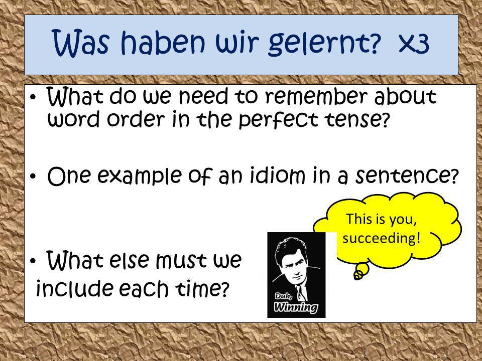 Was haben wir gelernt x3 What do we need to remember about word order in the perfect tense One example of an idiom in a sentence