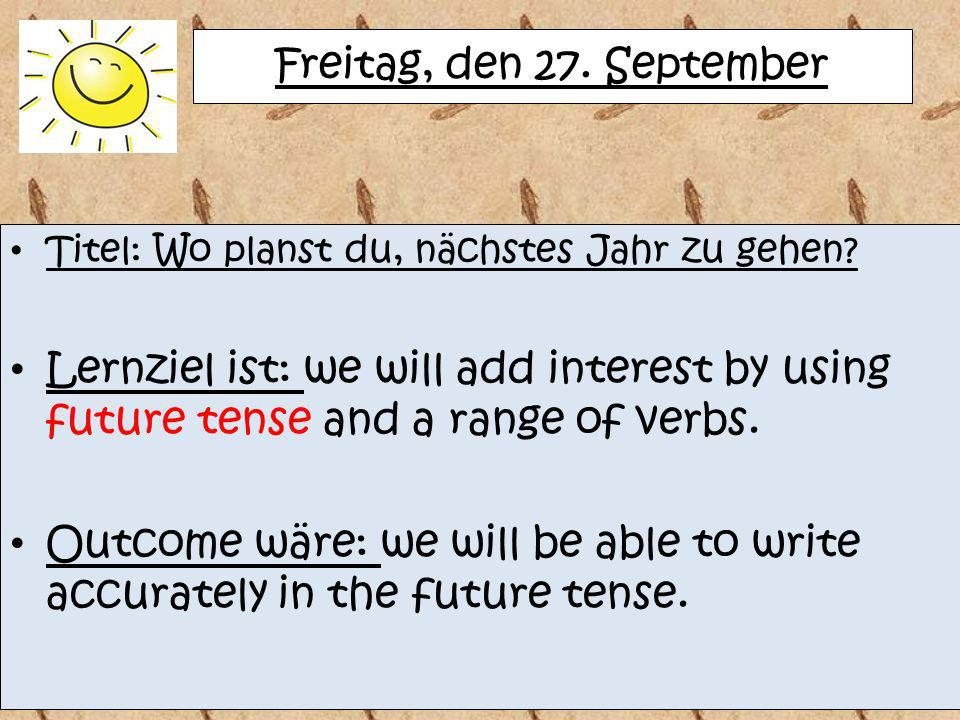 Outcome wäre: we will be able to write accurately in the future tense.