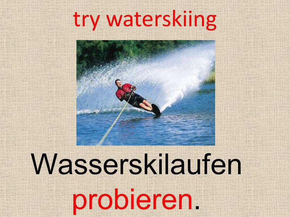 Wasserskilaufen probieren.
