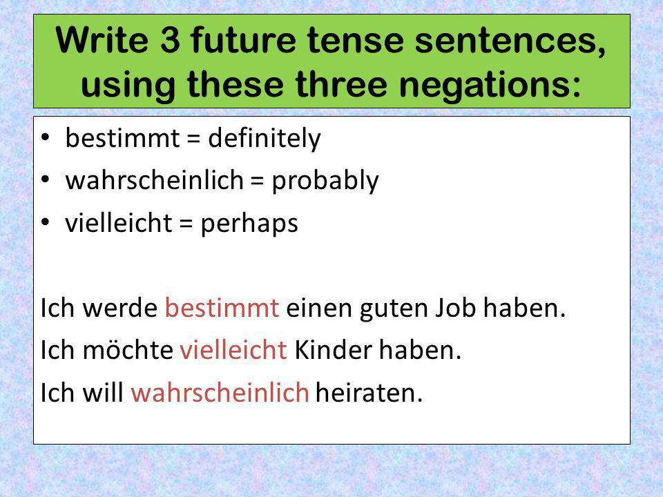Write 3 future tense sentences, using these three negations: