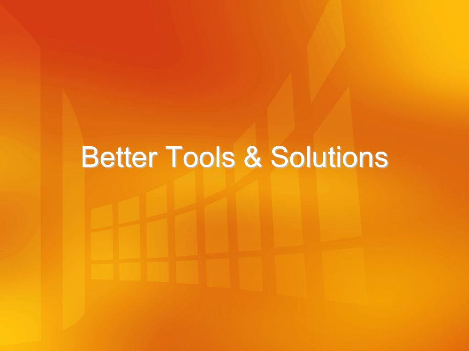 Better Tools & Solutions