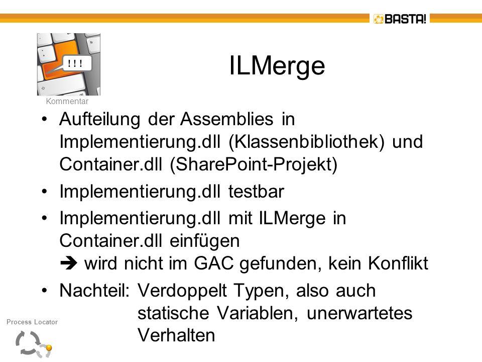 Kommentar ! ! ! ILMerge. Aufteilung der Assemblies in Implementierung.dll (Klassenbibliothek) und Container.dll (SharePoint-Projekt)