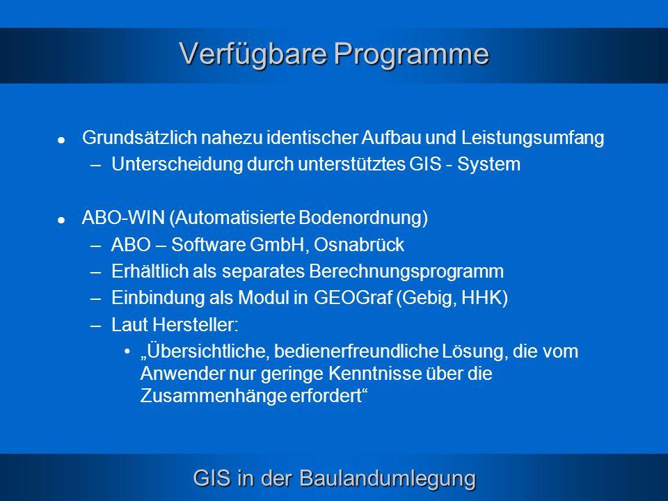 Verfügbare Programme Grundsätzlich nahezu identischer Aufbau und Leistungsumfang. Unterscheidung durch unterstütztes GIS - System.