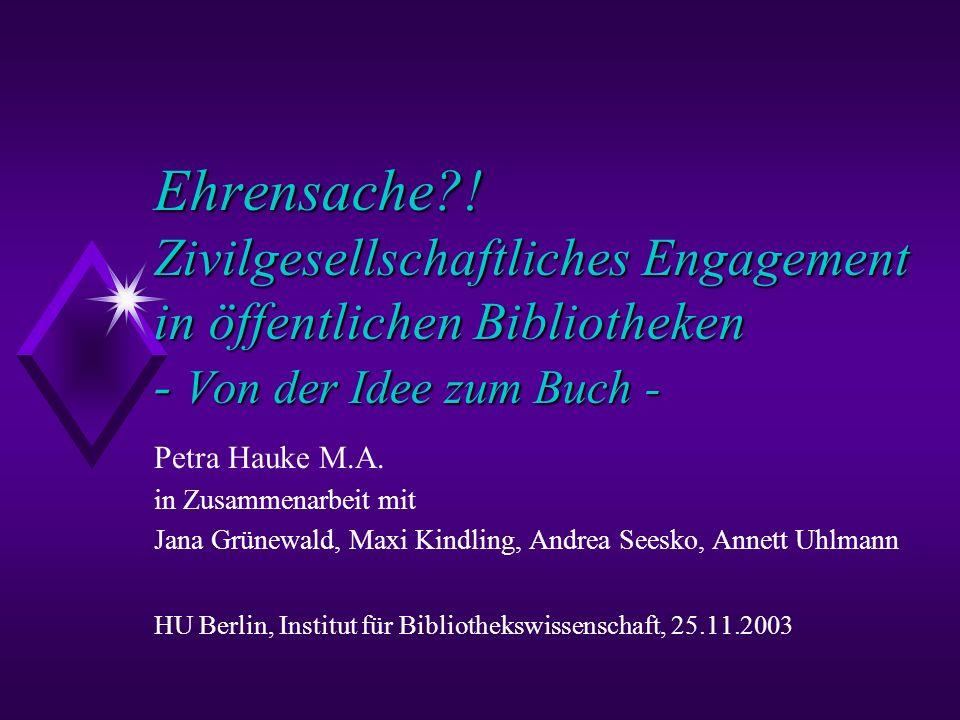 Ehrensache ! Zivilgesellschaftliches Engagement in öffentlichen Bibliotheken - Von der Idee zum Buch -