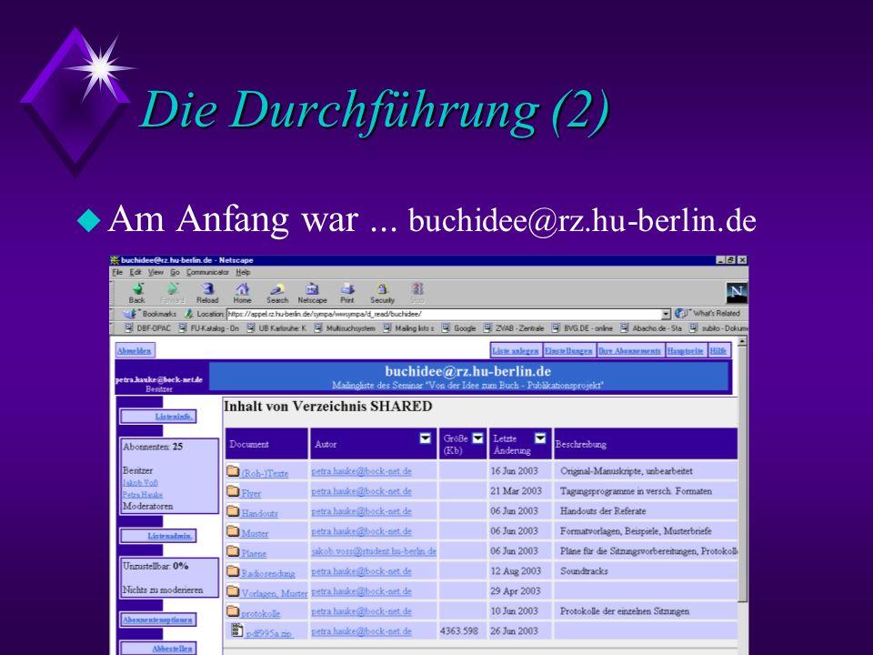Die Durchführung (2) Am Anfang war ... buchidee@rz.hu-berlin.de