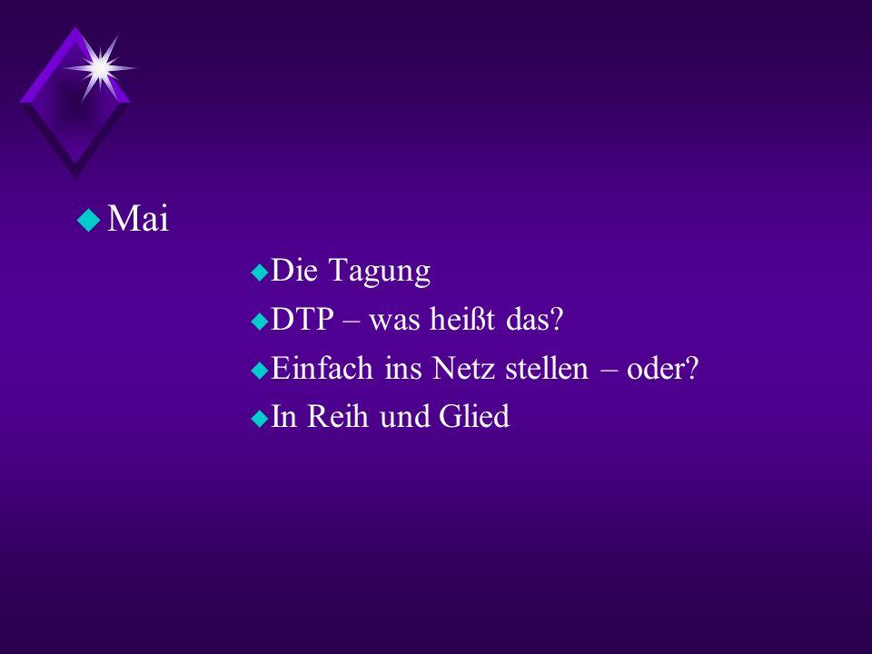 Mai Die Tagung DTP – was heißt das Einfach ins Netz stellen – oder