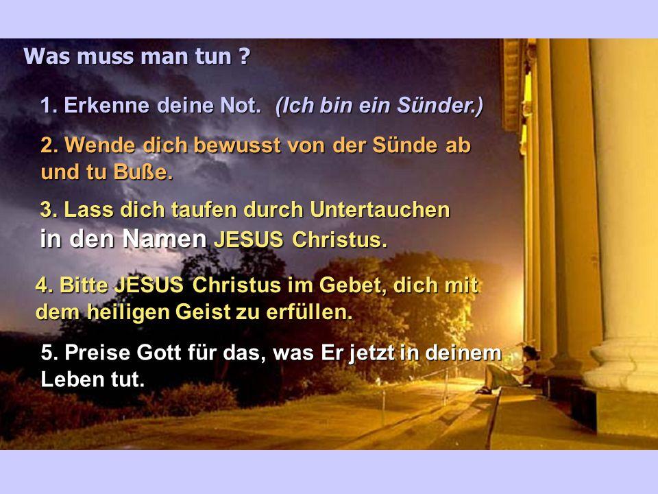 Was muss man tun 1. Erkenne deine Not. (Ich bin ein Sünder.) 2. Wende dich bewusst von der Sünde ab und tu Buße.