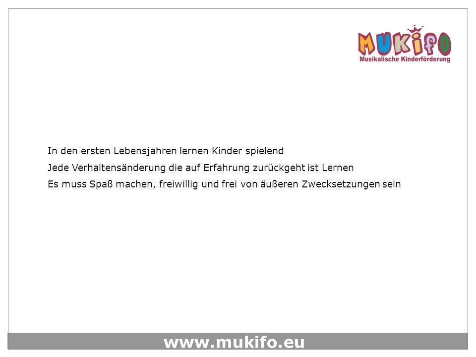 www.mukifo.eu In den ersten Lebensjahren lernen Kinder spielend