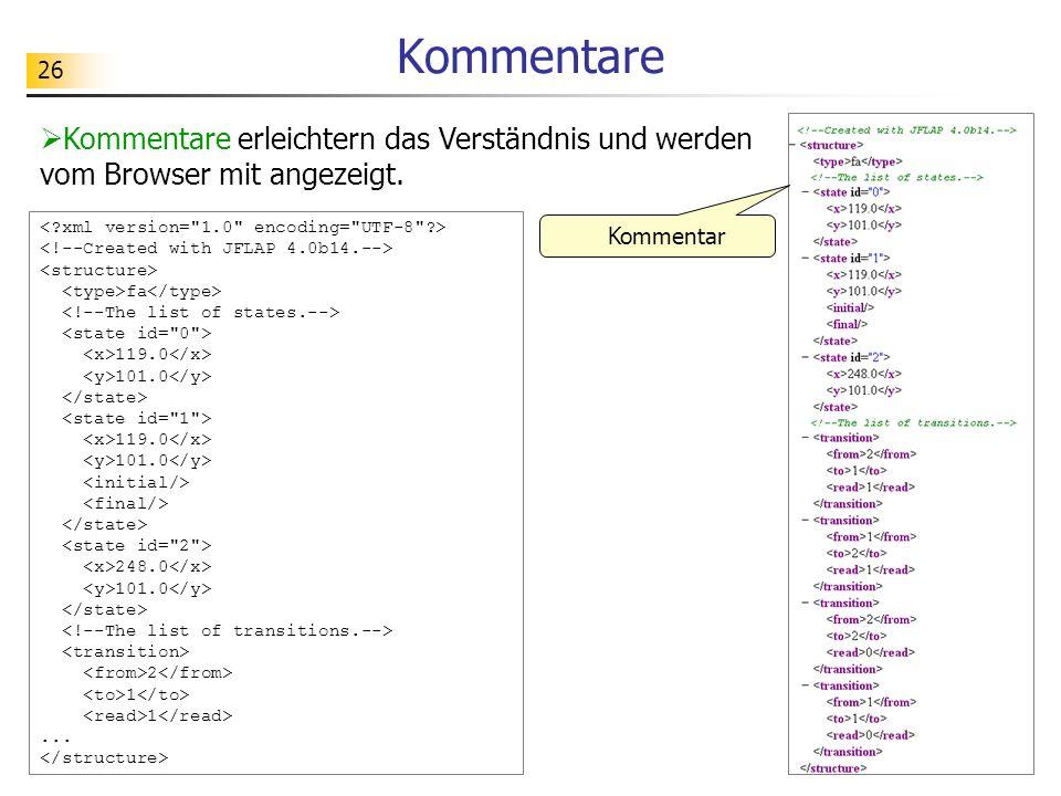 Kommentare Kommentare erleichtern das Verständnis und werden vom Browser mit angezeigt. < xml version= 1.0 encoding= UTF-8 >