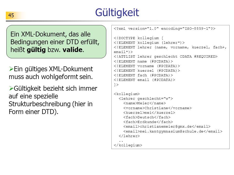Gültigkeit Ein XML-Dokument, das alle Bedingungen einer DTD erfüllt, heißt gültig bzw. valide. < xml version= 1.0 encoding= ISO-8859-1 >