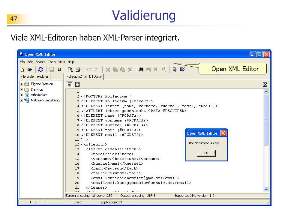 Validierung Viele XML-Editoren haben XML-Parser integriert.