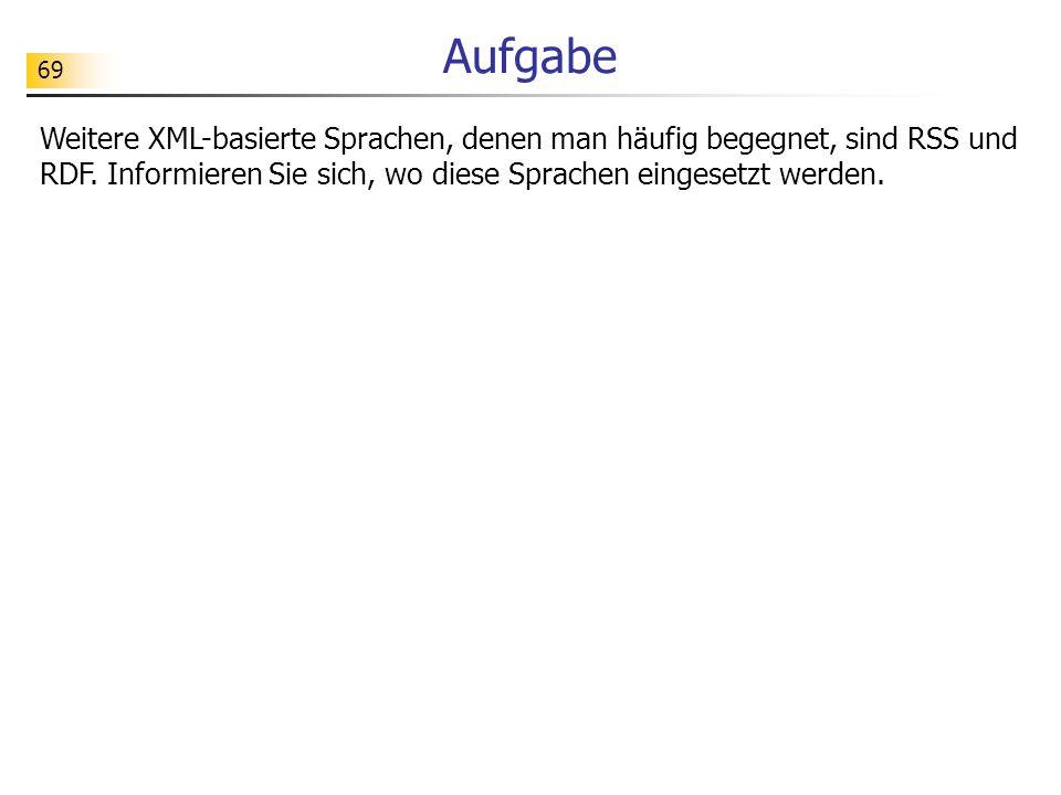 Aufgabe Weitere XML-basierte Sprachen, denen man häufig begegnet, sind RSS und RDF.