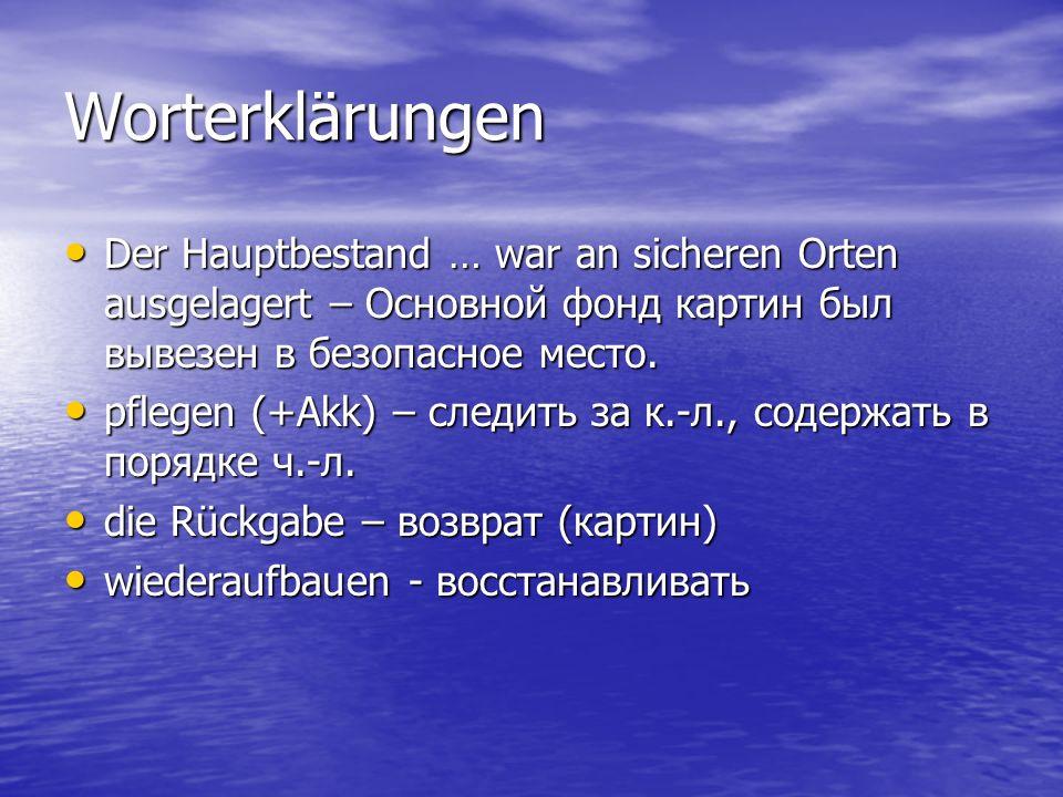 Worterklärungen Der Hauptbestand … war an sicheren Orten ausgelagert – Основной фонд картин был вывезен в безопасное место.