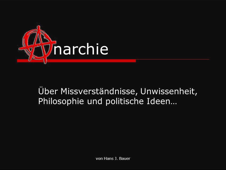 Anarchie narchie. Über Missverständnisse, Unwissenheit, Philosophie und politische Ideen… von Hans J. Bauer.