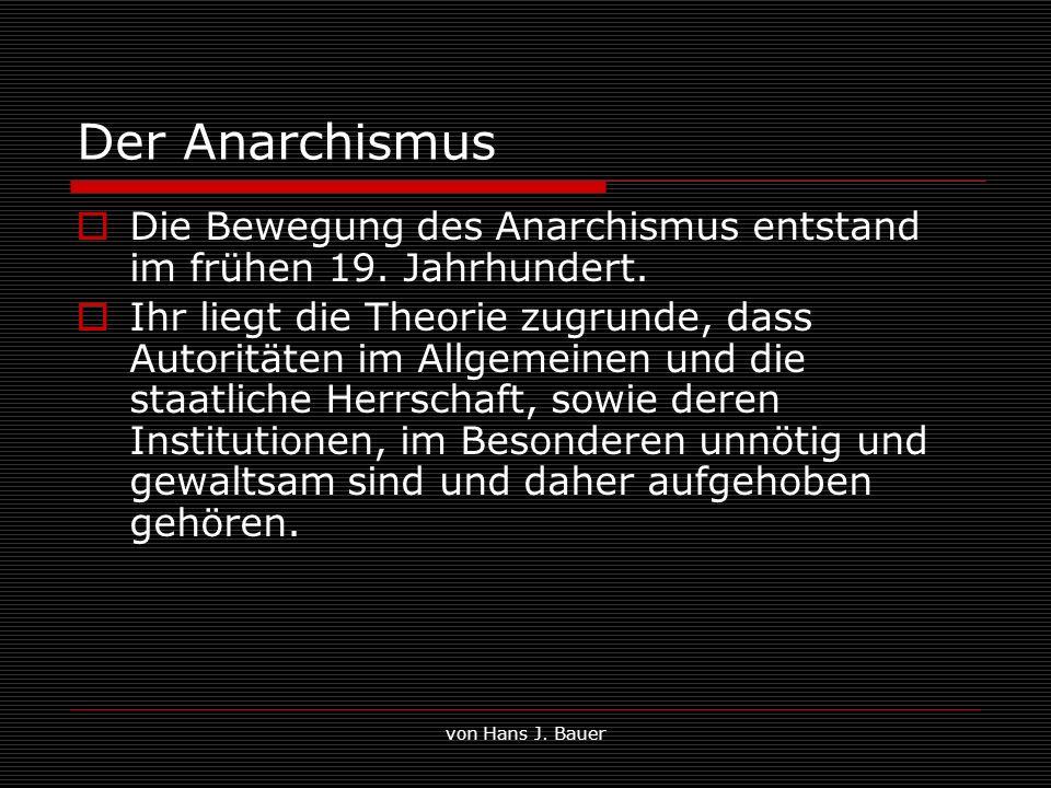 Der Anarchismus Die Bewegung des Anarchismus entstand im frühen 19. Jahrhundert.