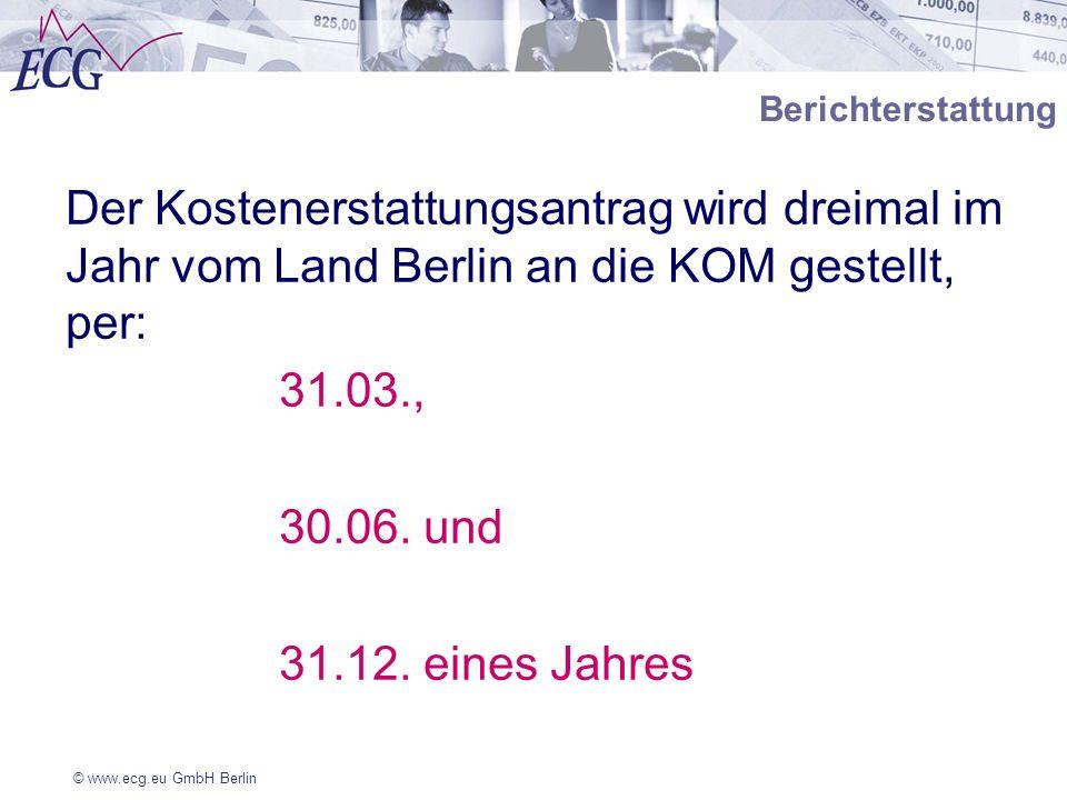 Berichterstattung Der Kostenerstattungsantrag wird dreimal im Jahr vom Land Berlin an die KOM gestellt, per: