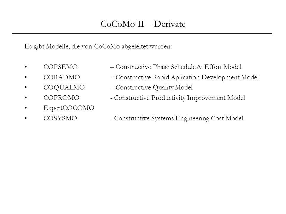 CoCoMo II – Derivate Es gibt Modelle, die von CoCoMo abgeleitet wurden: COPSEMO – Constructive Phase Schedule & Effort Model.
