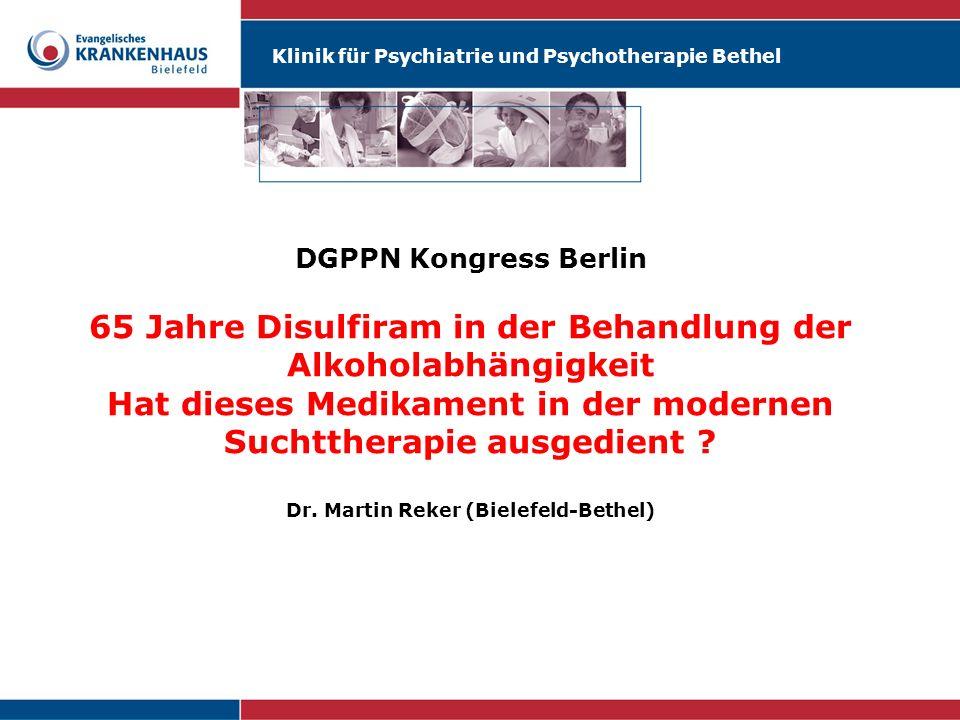DGPPN Kongress Berlin 65 Jahre Disulfiram in der Behandlung der Alkoholabhängigkeit Hat dieses Medikament in der modernen Suchttherapie ausgedient .