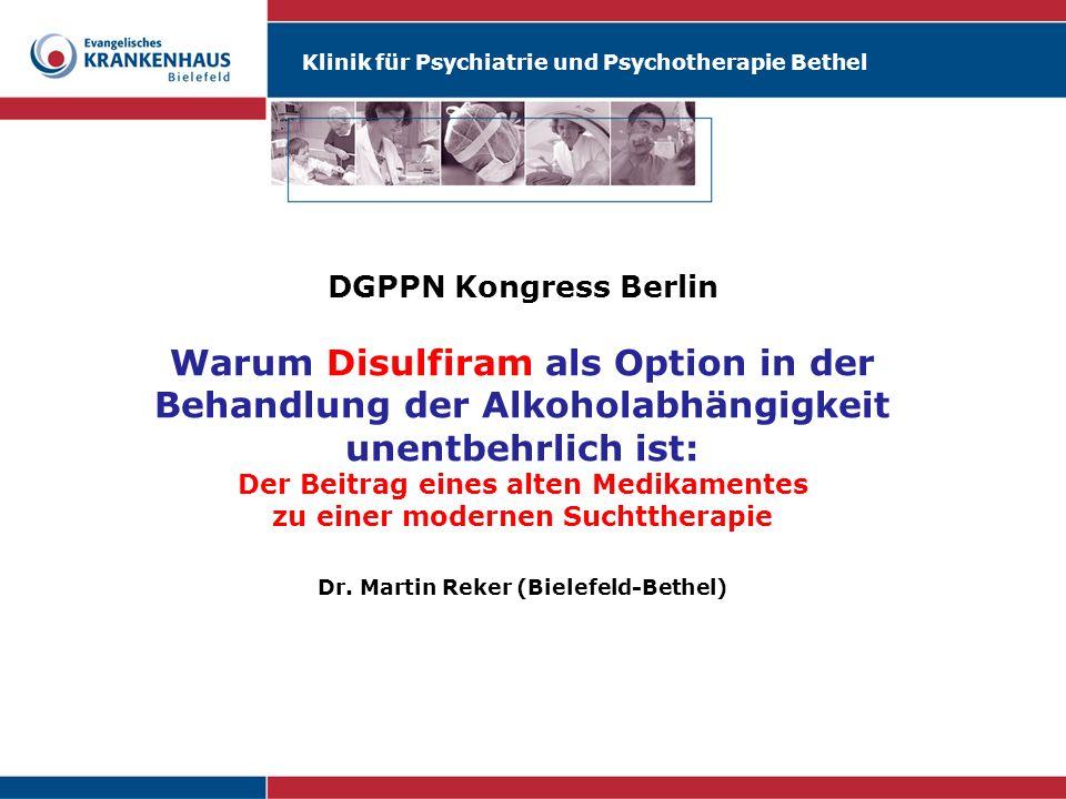 DGPPN Kongress Berlin Warum Disulfiram als Option in der Behandlung der Alkoholabhängigkeit unentbehrlich ist: Der Beitrag eines alten Medikamentes zu einer modernen Suchttherapie Dr.