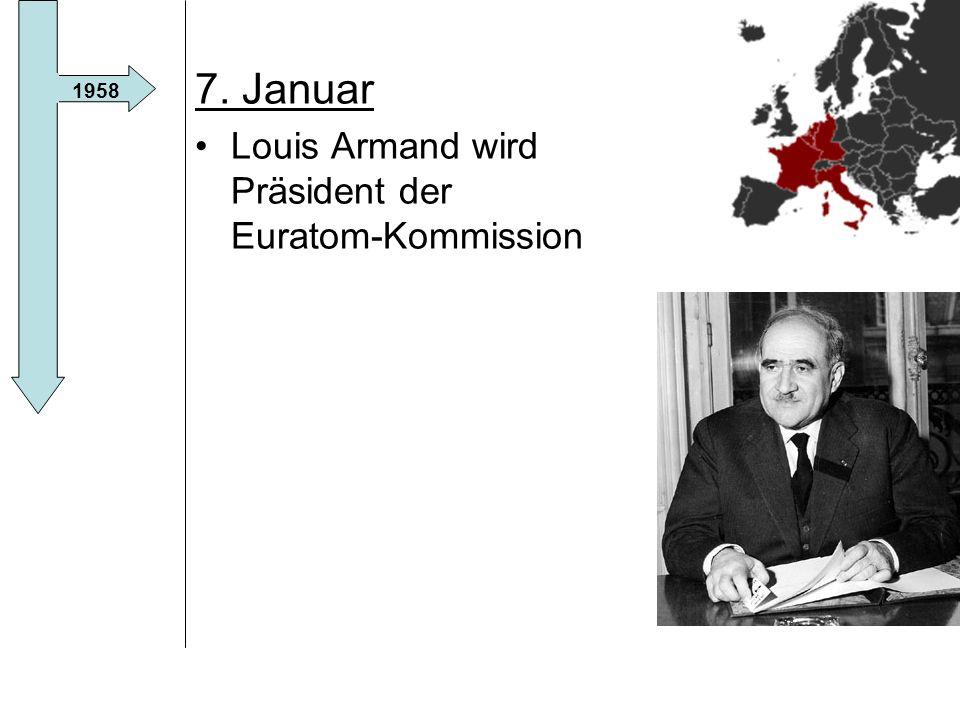 7. Januar Louis Armand wird Präsident der Euratom-Kommission 1958