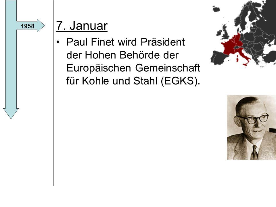 7. Januar Paul Finet wird Präsident der Hohen Behörde der Europäischen Gemeinschaft für Kohle und Stahl (EGKS).