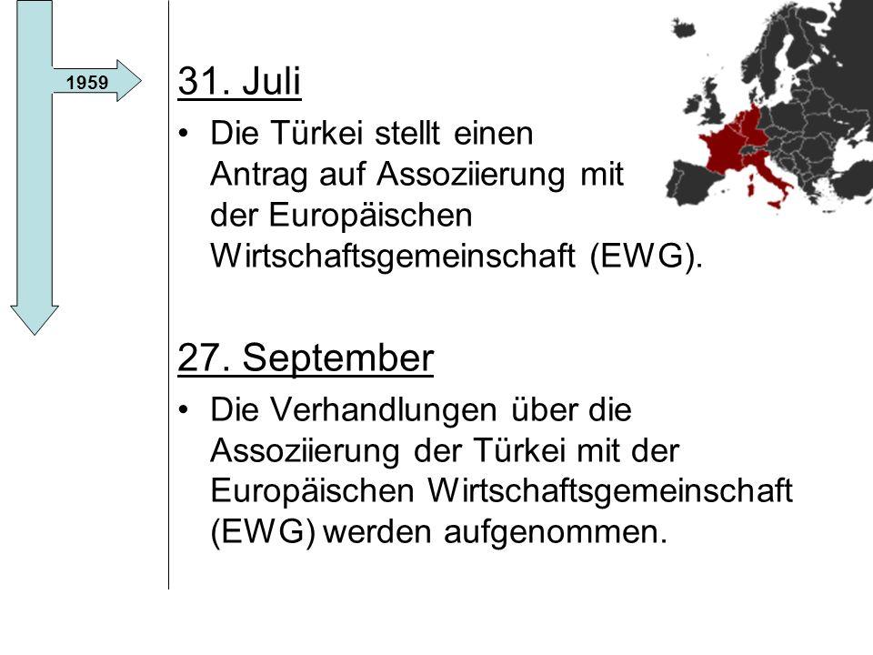 31. Juli Die Türkei stellt einen Antrag auf Assoziierung mit der Europäischen Wirtschaftsgemeinschaft (EWG).