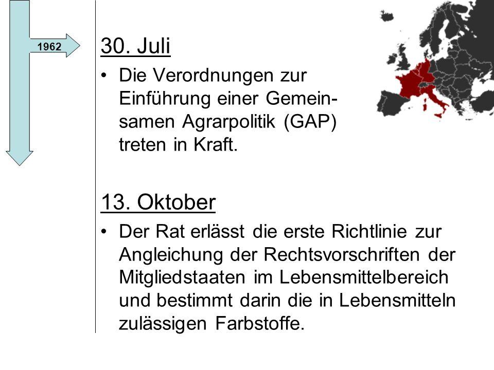 30. Juli Die Verordnungen zur Einführung einer Gemein- samen Agrarpolitik (GAP) treten in Kraft. 13. Oktober.