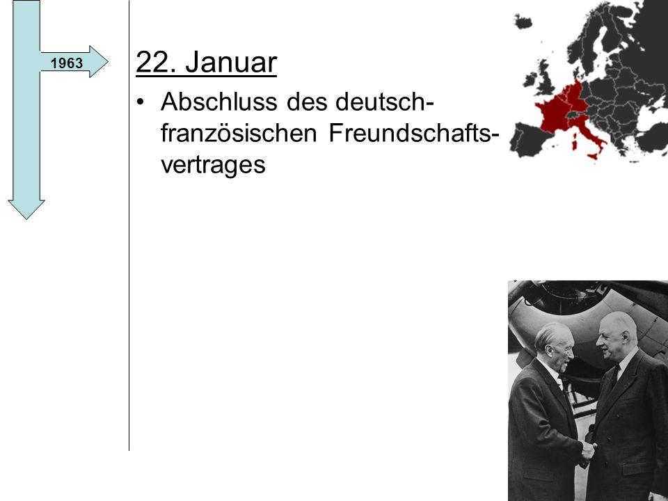 22. Januar Abschluss des deutsch- französischen Freundschafts- vertrages 1963