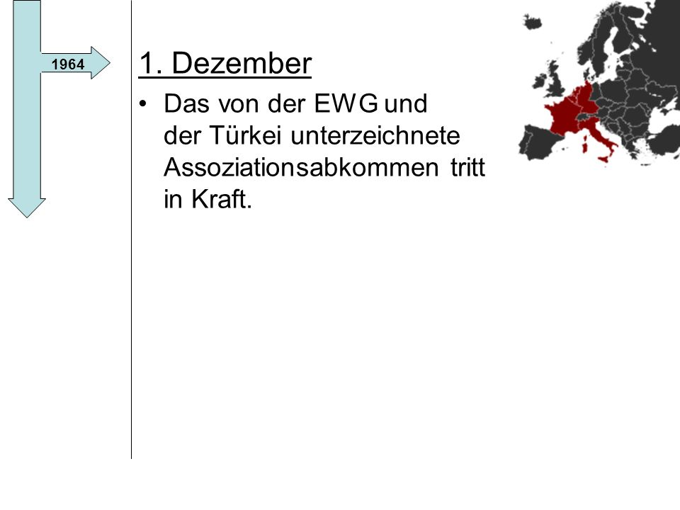 1. Dezember Das von der EWG und der Türkei unterzeichnete Assoziationsabkommen tritt in Kraft.