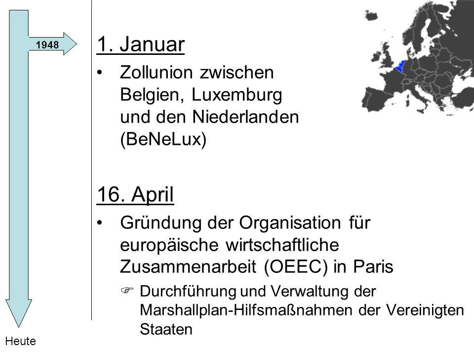 1. Januar Zollunion zwischen Belgien, Luxemburg und den Niederlanden (BeNeLux) 16. April.