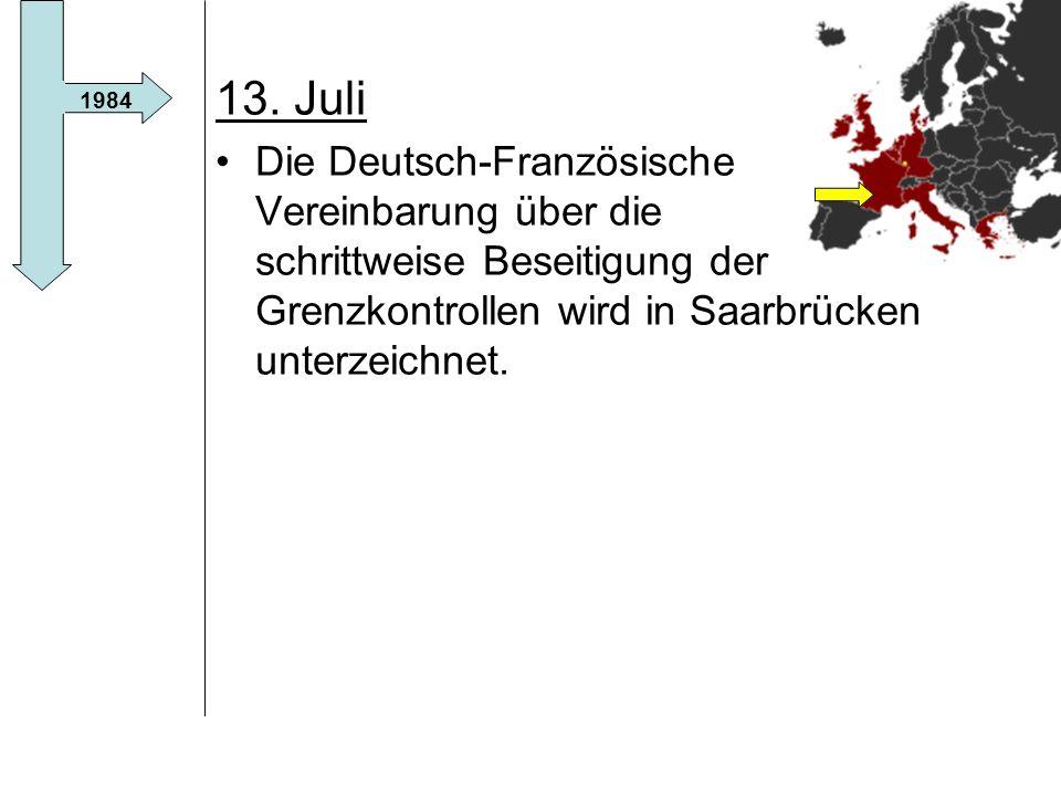 13. Juli Die Deutsch-Französische Vereinbarung über die schrittweise Beseitigung der Grenzkontrollen wird in Saarbrücken unterzeichnet.