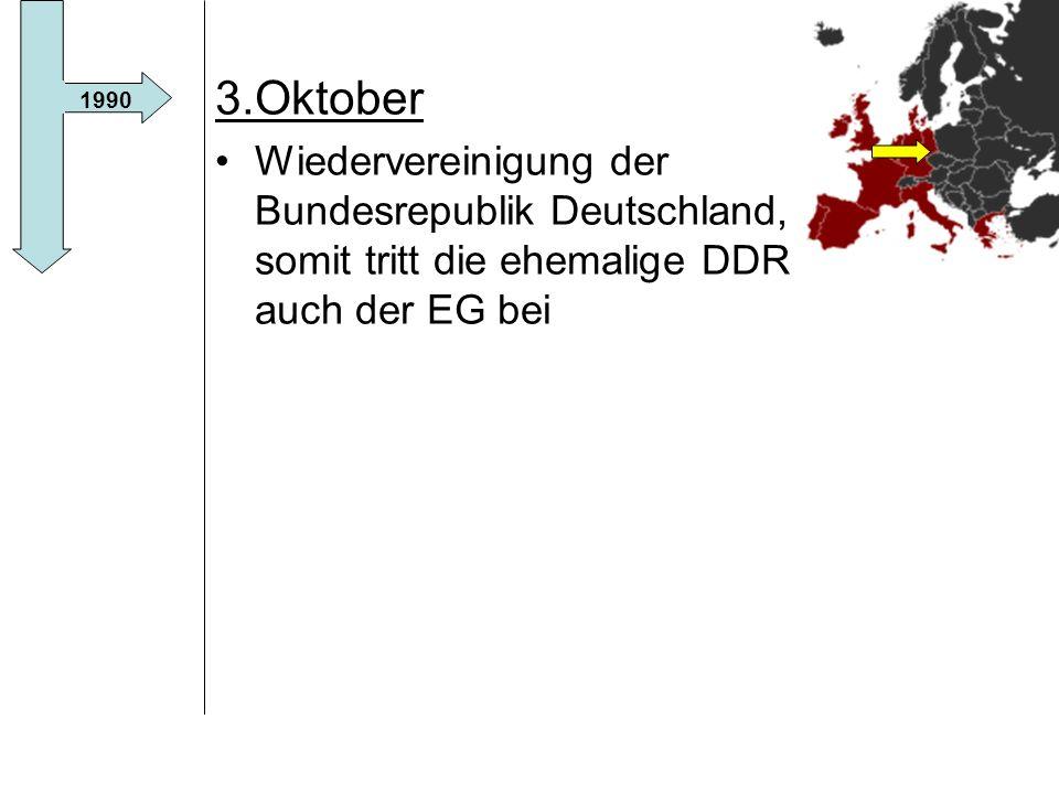 3.Oktober Wiedervereinigung der Bundesrepublik Deutschland, somit tritt die ehemalige DDR auch der EG bei.