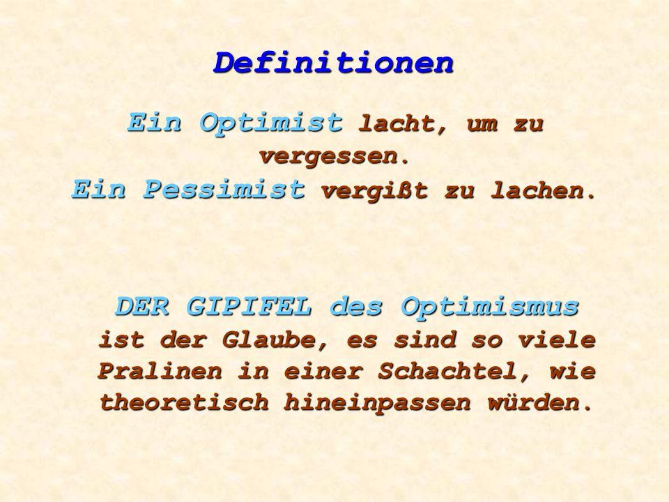 Ein Optimist lacht, um zu vergessen. Ein Pessimist vergißt zu lachen.