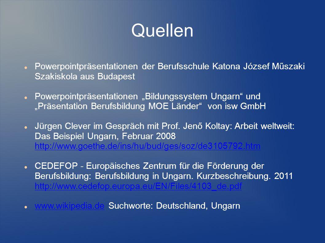 Quellen Powerpointpräsentationen der Berufsschule Katona József Műszaki Szakiskola aus Budapest.