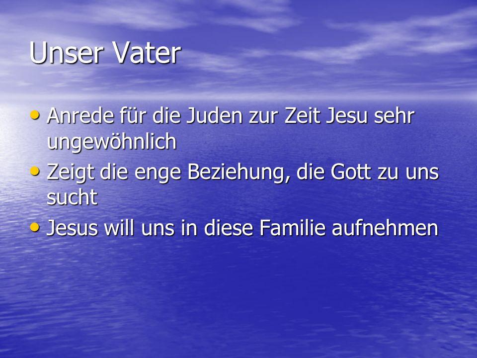 Unser Vater Anrede für die Juden zur Zeit Jesu sehr ungewöhnlich