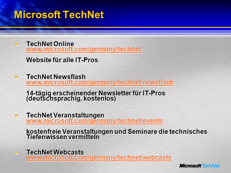 Microsoft TechNet TechNet Online www.microsoft.com/germany/technet Website für alle IT-Pros.