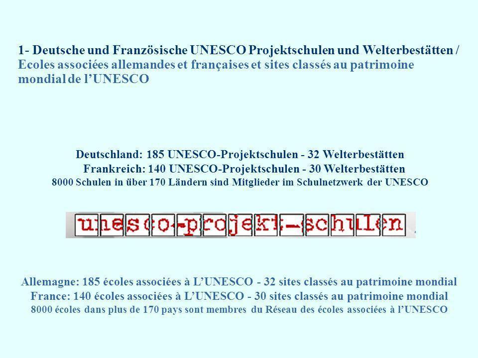 1- Deutsche und Französische UNESCO Projektschulen und Welterbestätten / Ecoles associées allemandes et françaises et sites classés au patrimoine mondial de l'UNESCO