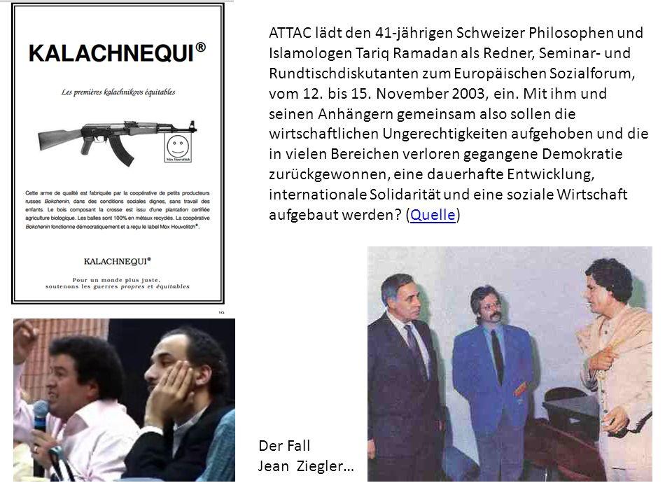 ATTAC lädt den 41-jährigen Schweizer Philosophen und Islamologen Tariq Ramadan als Redner, Seminar- und Rundtischdiskutanten zum Europäischen Sozialforum, vom 12. bis 15. November 2003, ein. Mit ihm und seinen Anhängern gemeinsam also sollen die wirtschaftlichen Ungerechtigkeiten aufgehoben und die in vielen Bereichen verloren gegangene Demokratie zurückgewonnen, eine dauerhafte Entwicklung, internationale Solidarität und eine soziale Wirtschaft aufgebaut werden (Quelle)