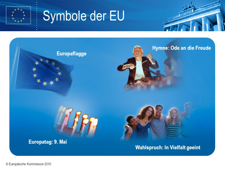 Symbole der EU Hymne: Ode an die Freude Europaflagge Europatag: 9. Mai