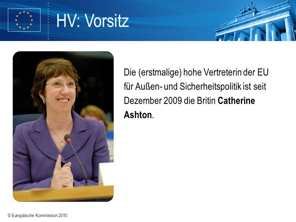 HV: VorsitzDie (erstmalige) hohe Vertreterin der EU für Außen- und Sicherheitspolitik ist seit Dezember 2009 die Britin Catherine Ashton.
