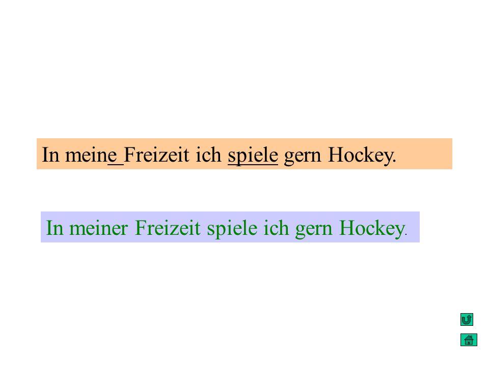 In meine Freizeit ich spiele gern Hockey.
