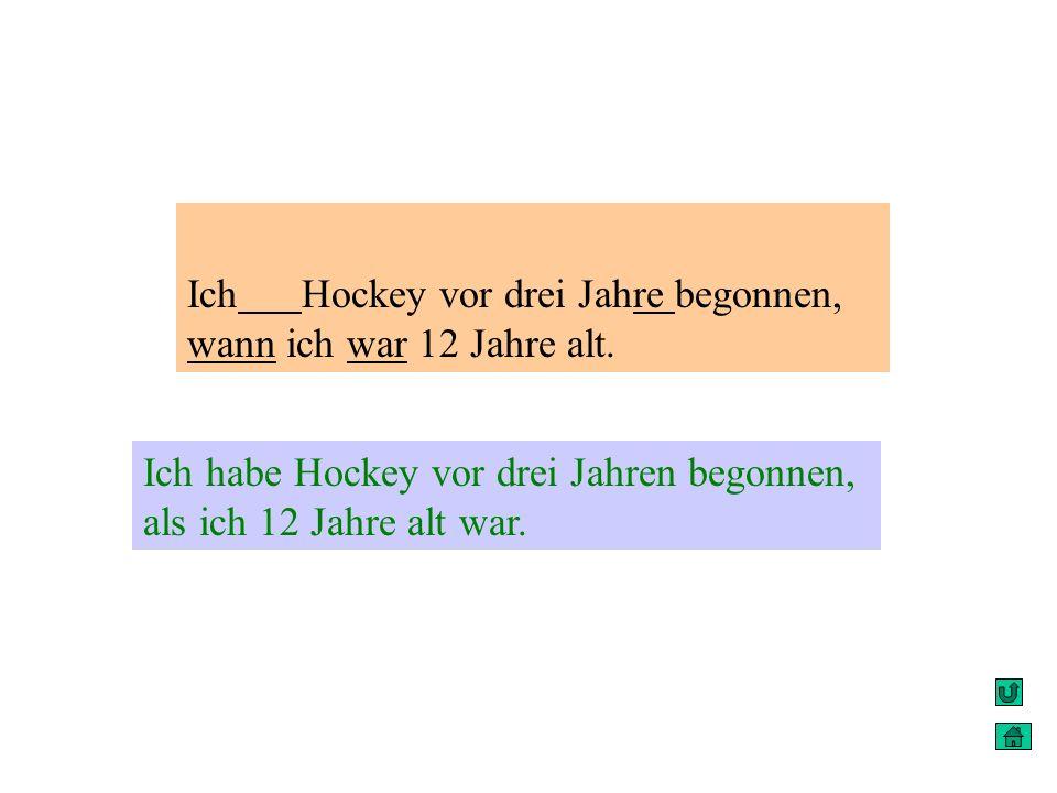 Ich Hockey vor drei Jahre begonnen, wann ich war 12 Jahre alt.