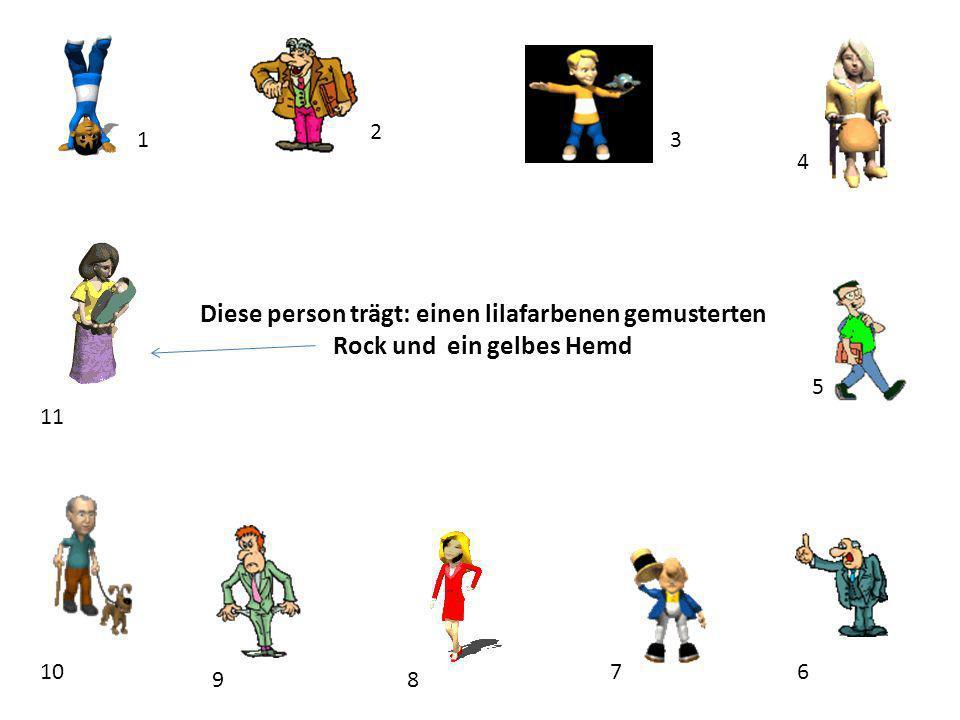 2 1. 3. 4. Diese person trägt: einen lilafarbenen gemusterten Rock und ein gelbes Hemd. 5. 11.