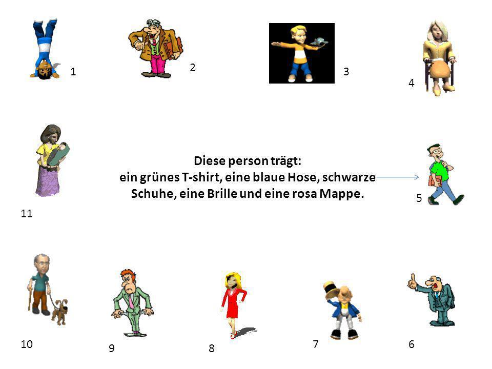 2 1. 3. 4. Diese person trägt: ein grünes T-shirt, eine blaue Hose, schwarze Schuhe, eine Brille und eine rosa Mappe.