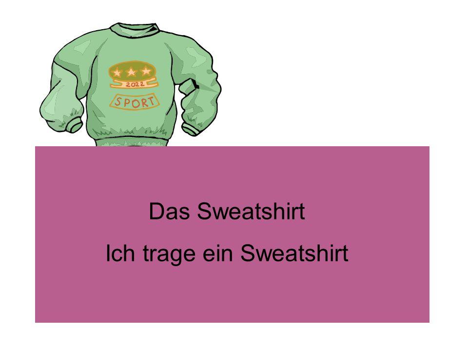 Ich trage ein Sweatshirt