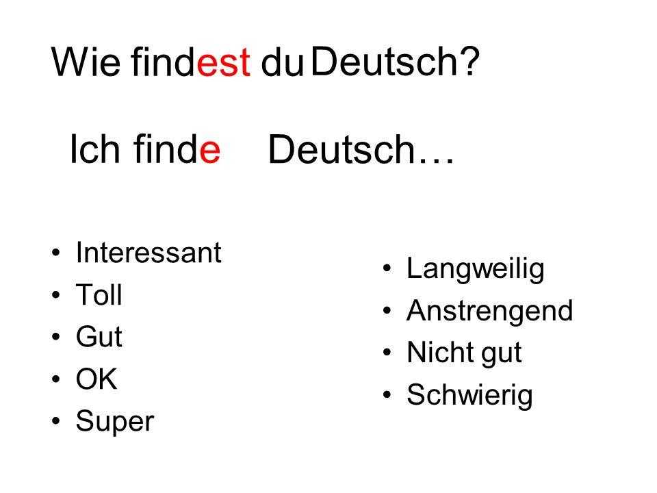 Wie findest du Deutsch Ich finde Deutsch… Interessant Toll Langweilig